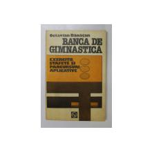 BANCA DE GIMNASTICA . EXERCITII , STAFETE SI PARCURSURI APLICATIVE de OCTAVIAN BANATEAN , 1983