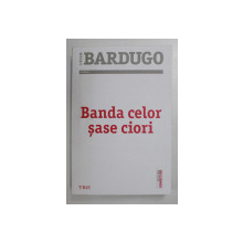 BANDA CELOR SASE CIORI de LEIGH BARDUGO ,  PRIMUL VOLUM AL SERIEI , 2021