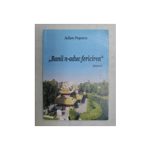 ' BANII N-A ADUC FERICIREA' - roman de IULIAN POPESCU , 2017