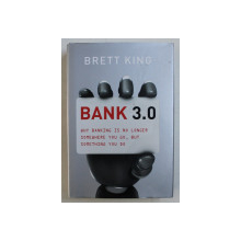 BANK 3.0 , WHY BANKING IS NO LONGER SOMEWHERE YOU GO , BUT SOMETHING YOU DO by BRETT KING , 2013
