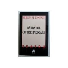 BARBATUL CU TREI PICIOARE - TEATRU de MIRCEA M . IONESCU , 2017 , DEDICATIE*