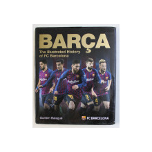 BARCA - THE ILLUSTRATED HISTORY OF FC BARCELONA by GUILLEM BALAGUE, 2018