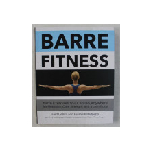 BARRE FITNESS , BARRE EXERCISES YOU CAN DO ANYWHERE FOR FLEXIBILITY , CORE STRENGTH , AND A LEAN BODY by FRED DEVITO AND ELISABETH HALFPAPP , 2016