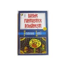 BASME FANTASTICE ROMANESTI de I. OPRISAN , VOL II : FRUMOASA LUMII , EDITIA A II A , REVAZUTA , 2005