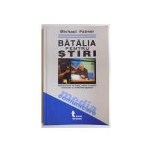 BATALIA PENTRU STIRI , CORESPONDENTI DE RAZBOI , ZOIARISTI SI ISTORICI CONFRUNTATI CU CONFLICTELE IUGOSLAVE de MICHAEL PALMER , 2003