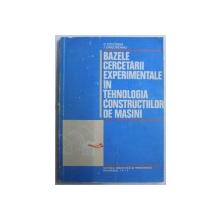 BAZELE CERCETARII EXPERIMENTALE IN TEHNOLOGIA CONSTRUCTIILOR DE MASINI de C. CIOCIRDIA, I. UNGUREANU  1979