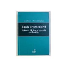 BAZELE DREPTULUI CIVIL - VOLUMUL III - TEORIA GENERALA A OBLIGATIILOR de ION DOGARU si POMPIL DRAGHICI, 2009