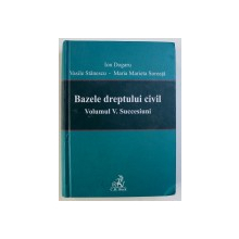 BAZELE DREPTULUI CIVIL - VOLUMUL V - SUCCESIUNI de ION DOGARU ... MARIA MARIETA SOREATA, 2009