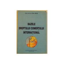 BAZELE  DREPTULUI COMERTULUI INTERNATIONAL de IOAN MAZGA, 1996
