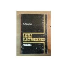 BAZELE ELECTROTEHNICII , PROBLEME I de R. RADULET