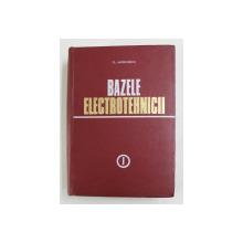 BAZELE ELECTROTEHNICII , VOLUMUL I de PLAUTIUS ANDRONESCU , 1972