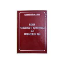 BAZELE FIZIOLOGICE SI NUTRITIONALE ALE PRODUCTIEI DE OUA de LILIANA MADALINA STOICA , 2005