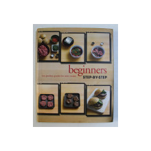 BEGINNERS - THE PERFECT GUIDE FOR NEW COOKS , STEP BY STEP , 2013