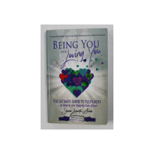 BEING YOU AND LOVING YOU - THE ULTIMATE GUIDE TO FULFILMENT by SILVANA LUMINITA AVRAM , 2016 , DEDICATIE*