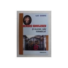 BENONE SINULESCU SI GLASUL SAU FERMECAT de ILIE DOBRE , 2008 , DEDICATIE *