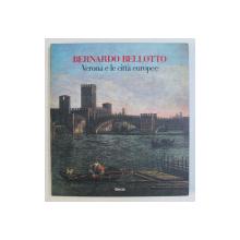 BERNARDO BELLOTTO - VERONA E LE CITTA EUROPEE di SERGIO MARINELLI , 1990