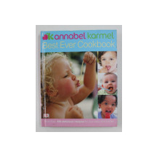 BEST EVER COOKBOOK: MORE THAN 100 DELICIOUS RECIPES FOR YOUR BABY AND TODDLER , by ANNABEL KARMEL , 2010