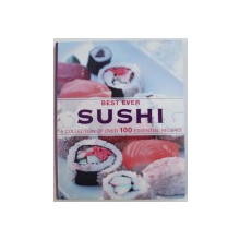 BEST EVER SUSHI - A COLLECTION OF OVER 100 ESSENTIAL RECIPES , 2007
