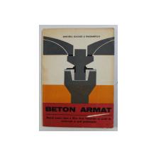 BETON ARMAT - MANUAL PENTRU CLASA A XII -A de CONSTANTIN PAVEL , 1986