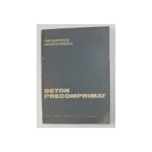 BETON PRECOMPRIMAT de DAN DUMITRESCU , AUGUSTIN POPAESCU , 1987 *COTOR LIPIT CU SCOCI