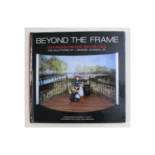 BEYOND THE FRAME , IMPRESSIONISM REVISITED by  J . SEWARD JOHNSON , 2003