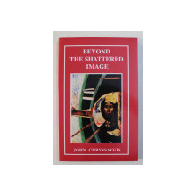 BEYOND THE SHATTERED IMAGE by JOHN CHRYSSAVGIS , 1999