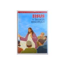 BIBLIA ILUSTRATA PENTRU COPII , IISUS ISI INVATA DISCIPOLII , REPOVESTITA PENTRU COPII de JOY MELISSA JENSEN , ILUSTRATII de GUSTAVO MAZALI , 2011