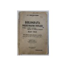 BIBLIOGRAFIA POEZIEI NOASTRE POPULARE ( FOLKLOR ROMAN VERSIFICAT , CUPRINS IN VOLUME SI BROSURI ) , 1830 - 1935 de G . T. NICULESCU - VARONE , 1936