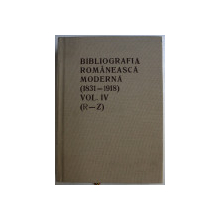 BIBLIOGRAFIA ROMANEASCA MODERNA (1831-1918) VOL. IV (R-Z) , PREFATA de GABRIEL STREMPEL , 1996