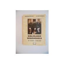 BIBLIOLOGIE ROMANEASCA , IDEI , PORTRETE , CONTROVERSE de GHEORGHE BULUTA , VICTOR PETRESCU , 2008