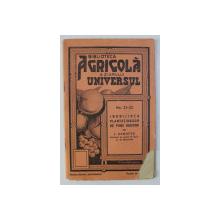 BIBLIOTECA AGRICOLA A ZIARULUI ''UNIVERSULUI'' NR. 21-22: INGRIJIREA PLANTATIUNILOR DE POMI RODITORI de I. DIMOFTE  1938