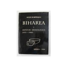 BIHAREA - VOLUMUL I - SAPATURILE ARHEOLOGICE DIN ANII 1973 - 1980 de SEVER DUMITRASCU , 1994