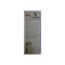 """"""" BILETE DE PAPAGAL """"- DIRECTOR T . ARGHEZI  , COLEGAT DE 100 DE NUMERE CONSECUTIVE ALE ZIARULUI , APARUTE INTRE 2 FEBRUARIE  SI  3 IUNIE , 1938"""