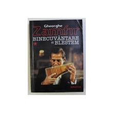 BINECUVANTARE SI BLESTEM de GHEORGHE ZAMFIR , 2000 , CONTINE DEDICATIA AUTORULUI
