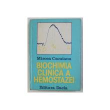 BIOCHIMIA  CLINICA A HEMOSTAZEI de MIRCEA CUCUIANU , 1983