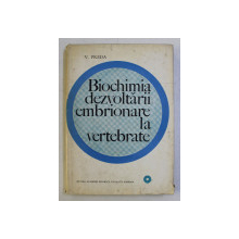 BIOCHIMIA DEZVOLTARII EMBRIONARE LA VERTEBRATE de V . PREDA , 1969