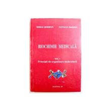 BIOCHIMIE MEDICALA VOL. I : PRINCIPII DE ORGANIZARE MOLECULARA de MIHAI SERBAN si NATALIA ROSOIU , 2003