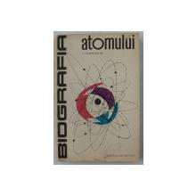 BIOGRAFIA ATOMULUI  - POVESTIRI DESPRE DESCOPERIREA SI FOLOSIREA ENERGIEI ATOMICE de I.I. KORIAKIN , 1963