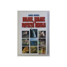 BIOLOGIE , ECOLOGIE SI PROTECTIA MEDIULUI de AUREL MANEA , 2003 , DEDICATIE*