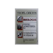 BIOLOGIE PENTRU ADMITEREA IN INVATAMANTUL SUPERIOR de TEOFIL CRACIUN , 1995