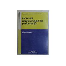 BIOLOGIE PENTRU GRUPELE DE PERFORMANTA CLASELE IX - XII , coordonator ADELHAIDA KEREKES , 2004