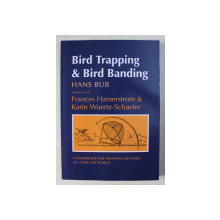 BIRD TRAPPING & BIRD BANDING , A HANDBOOK FOR TRAPPING METHODS ALL OVER THE WORLD , ILUSTRATII de WINFRIED NOLL , 1995