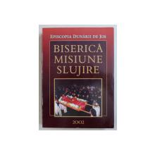 BISERICA , MISIUNE , SLUJIRE - VIATA SI ACTIVITATEA BISERICEASCA IN PERIOADA 1 IANUARIE - 31 DECEMBRIE 2002 , 2003
