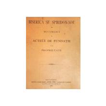BISERICA SFANTUL SPIRIDON NOU DIN BUCURESTI  CU ACTELE DE FUNDATIE SI DE PROPRIETATE  -BUC. 1904