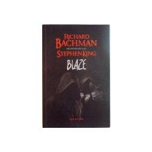 BLAZE , FATA INTUNECATA A LUI STEPHEN KING de RICHARD BACHMAN , EDITIA A II A , 2014