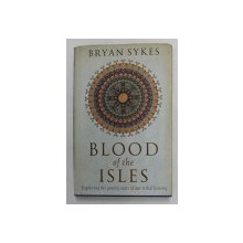 BLOOD OF THE ISLES - EXPLORING THE GENETIC ROOTS OF OUR TRIBAL HISTORY by BRYAN SYKES , 2006