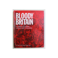 BLOODY BRITAIN , A HISTORY OF MURDER , MAYHEM AND MASSACRE , foreword by TONY ROBINSON , 2006