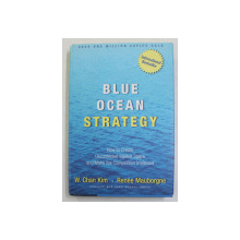 BLUE OCEAN STRATEGY - HOW TO CREATE UNCONTESTED MARKET SPACE ...by W. CHAM KIM and RENEE MAUBORGNE , 2005