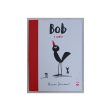 BOB E ARTIST , text si ilustratii de MARION DEUCHARS , 2019