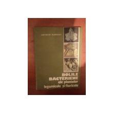 BOLILE BACTERIENE ALE PLANTELOR LEGUMICOLE SI FLORICOLE de GHEORGHE MARINESCU , Bucuresti 1992